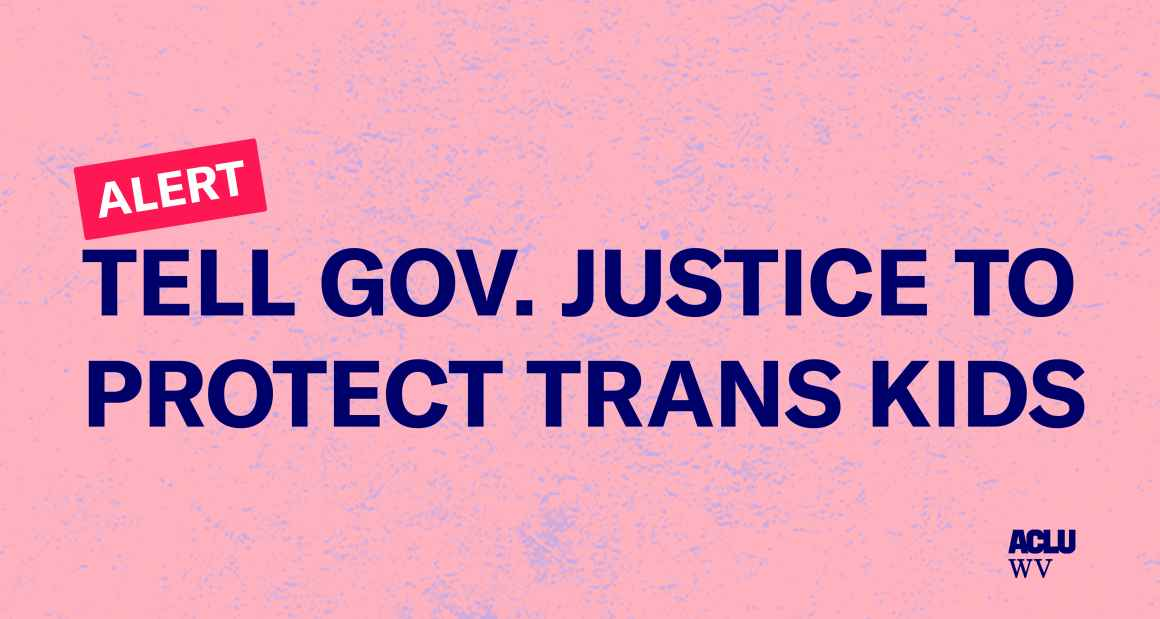 Alert: tell Gov. Justice to Protect Trans Kids