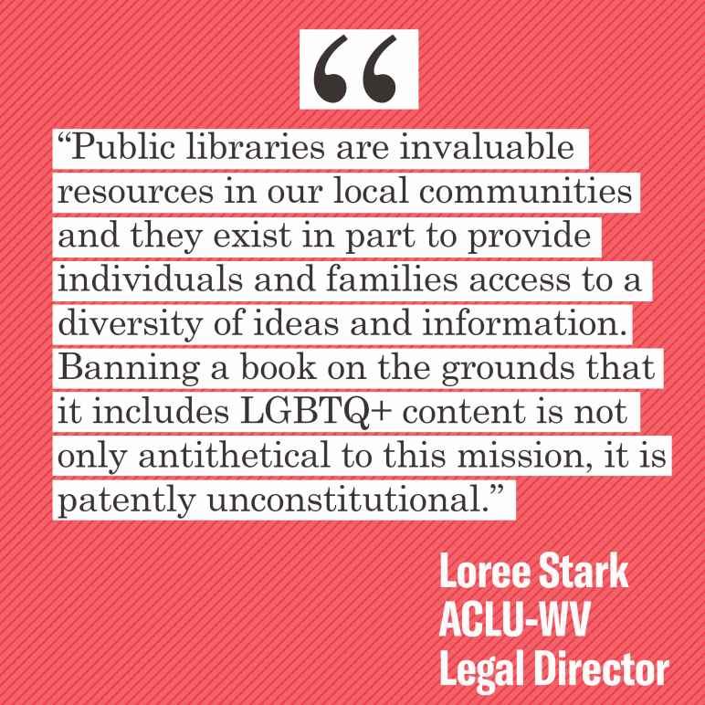 """Public libraries are invaluable resources in our local communities and they exist in part to provide individuals and families access to a diversity of ideas and information,"" Stark said. ""Banning a book on the grounds that it includes LGBTQ+ content is n"