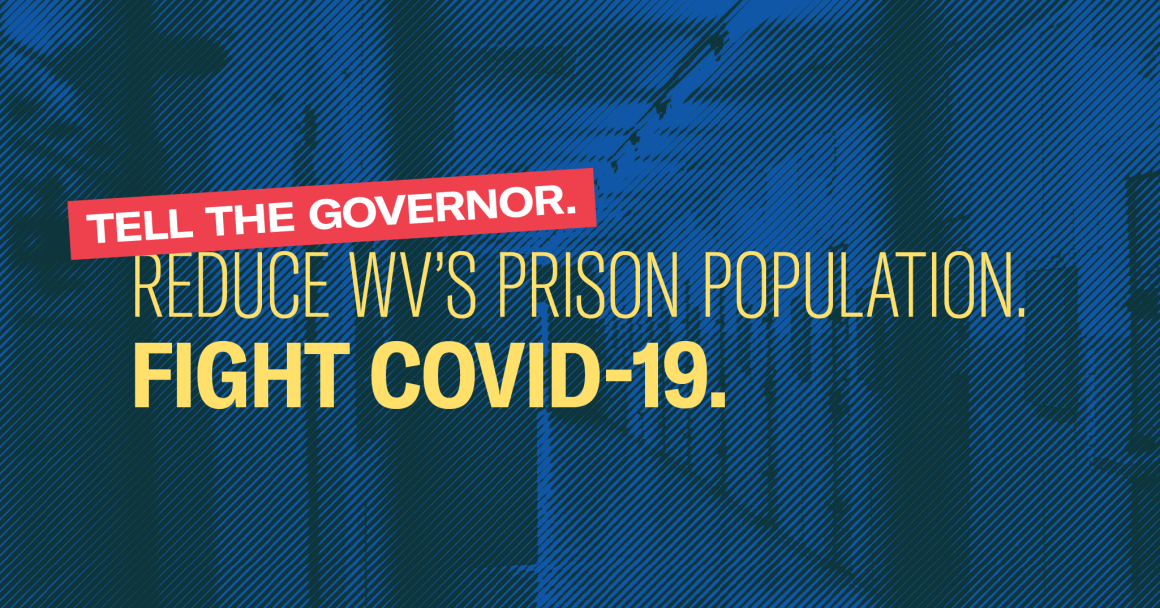 Tell the Governor. Reduce WV's prison population. Fight COVID-19.